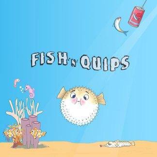 Fish 'n' Quips