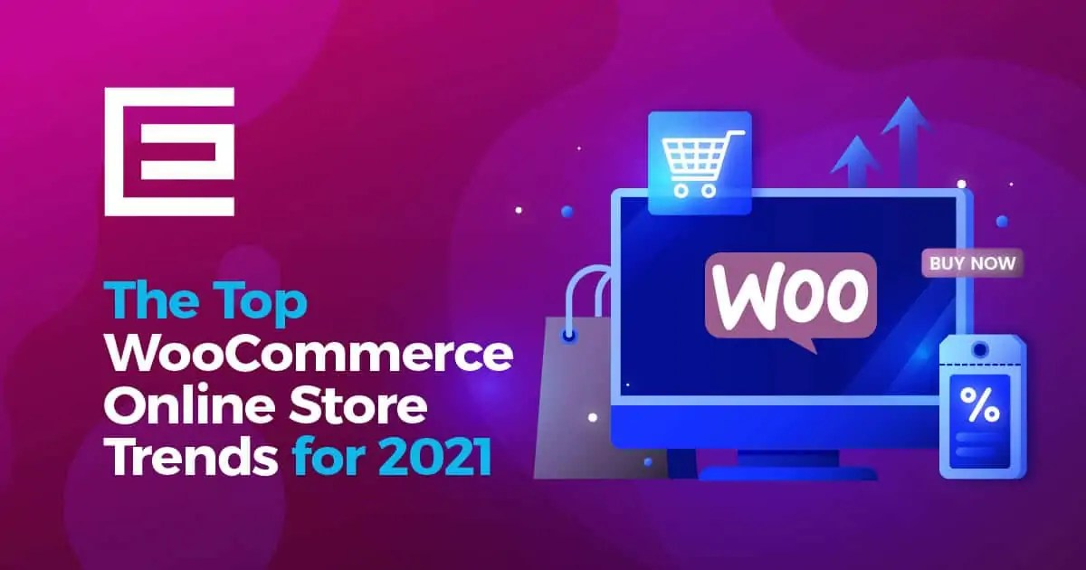 The Top WooCommerce Online Store Trends for 2021