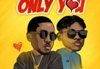 Download Only You By Madik ft. Dice Ailes