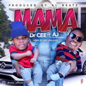 Mama By Dr CEE ft Aj(Afrobank)