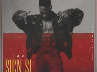 DOWNLOAD MP3: L.A.X – Sign Si (Baddest Riddim)