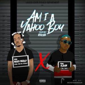 DOWNLOAD MP3: Naira Marley - Am I A Yahoo Boy ft. Zlatan