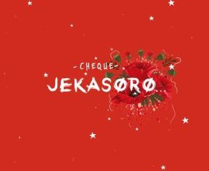 Download MUSIC MP3: Cheque - Jekasoro