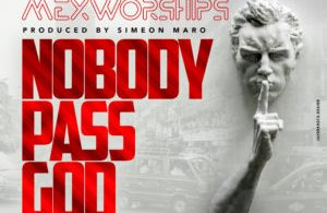 Nobody pass God By Mexworships Mp3 Download