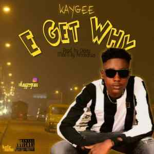 KayGee E Get Why Mp3 Download