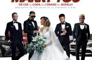 Marry You By Dr Cee X J Grand X Coda X Jeskelly
