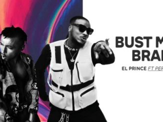 El Prince Bust My Brain Ft. Peruzzi mp3 download