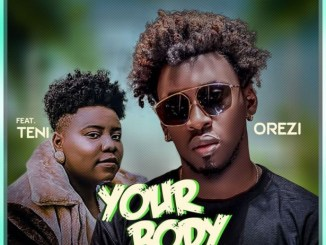 Orezi Your Body Ft Teni Mp3 Download