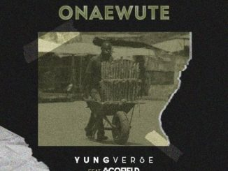 YungVerse Onaewute ft Scofield Mp3 Download