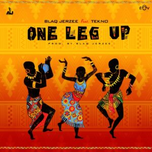 Blaq Jerzee ft. Tekno – One Leg Up