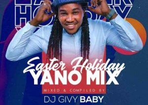 Dj Givy Baby - Easter Holiday Yano Mix Mp3 Download