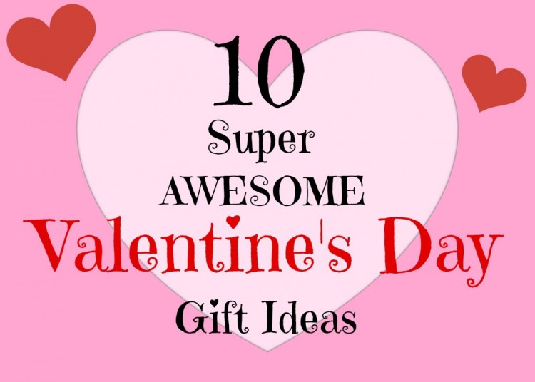10 Super Awesome Valentine's Day Gift Ideas!