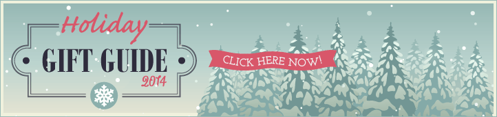 2014 Holiday Subscription Gift Guide - Click Here Now!