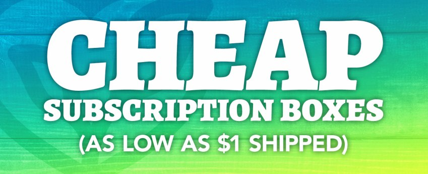 New Cheap Subscription Boxes Page & Updated Free Subscription Box List