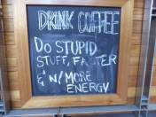 I;m not really a coffee drinker but this sign could convince me to drink more.