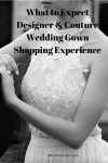 Designer Couture Wedding Gown Shopping Experience – What to Expect