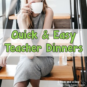 5 Quick Dinner Ideas For Teachers