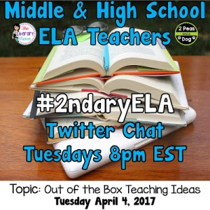 #2ndaryELA Twitter Chat on Tuesday 4/4 Topic: Out of the Box Teaching Ideas