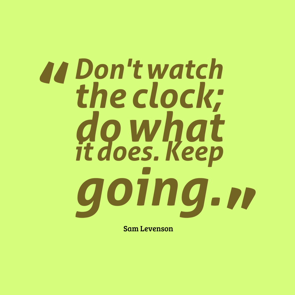 http://2quotes.net/upload/images/20160614/motivational-sayings-motivational-quotes-for-work-don't-watch-the-clock.png