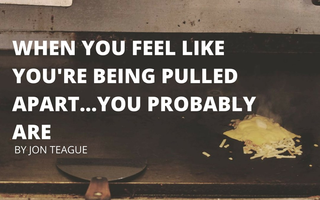 When You Feel Like You're Being Pulled Apart…You Are