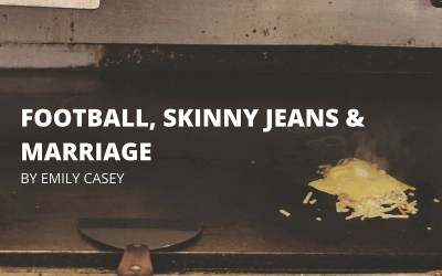 Football, Skinny Jeans and Marriage