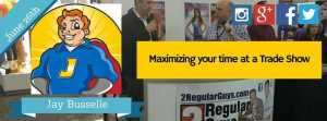 Maximizing your time at a Trade Show