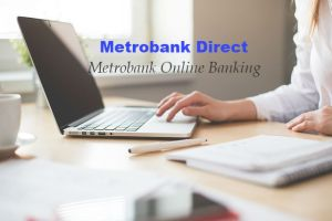 Metrobank Direct: How to Enroll in Metrobank Online Banking