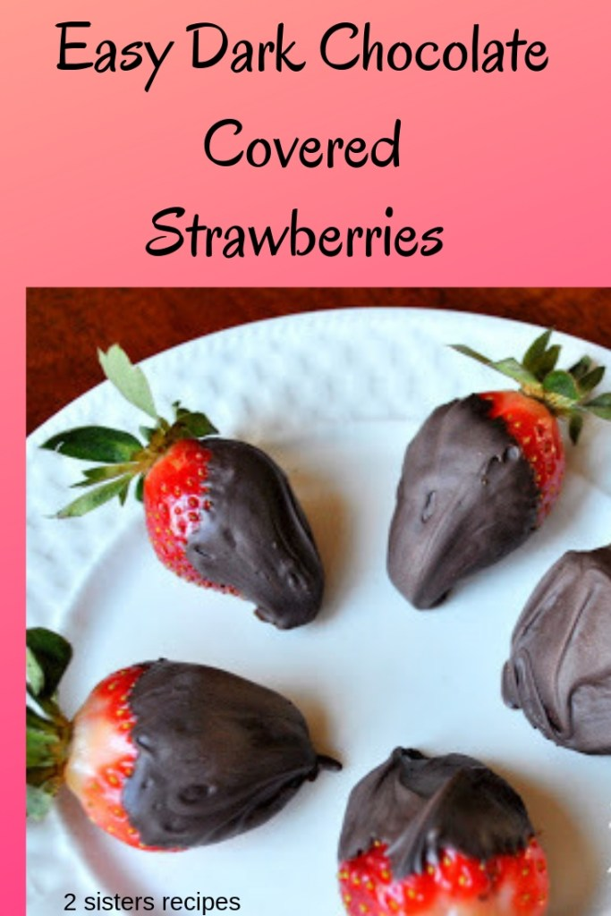 Easy Dark Chocolate Covered Strawberries by 2sistersrecipes.com