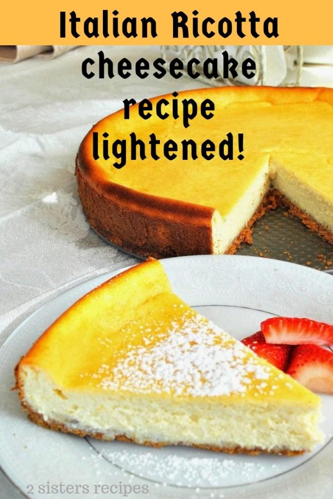 Ricotta Cheesecake Recipe- Lightened! by 2sistersrecipes.com