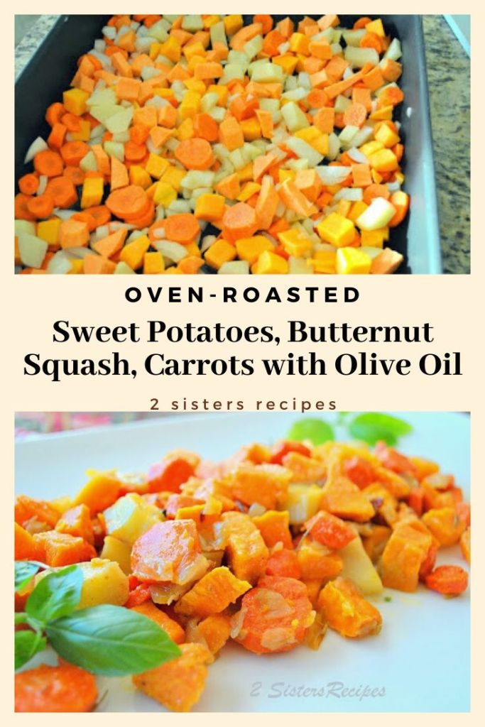 Oven-Roasted Sweet Potatoes, Butternut Squash, Carrots with Olive Oil by 2sistersrecipes.com