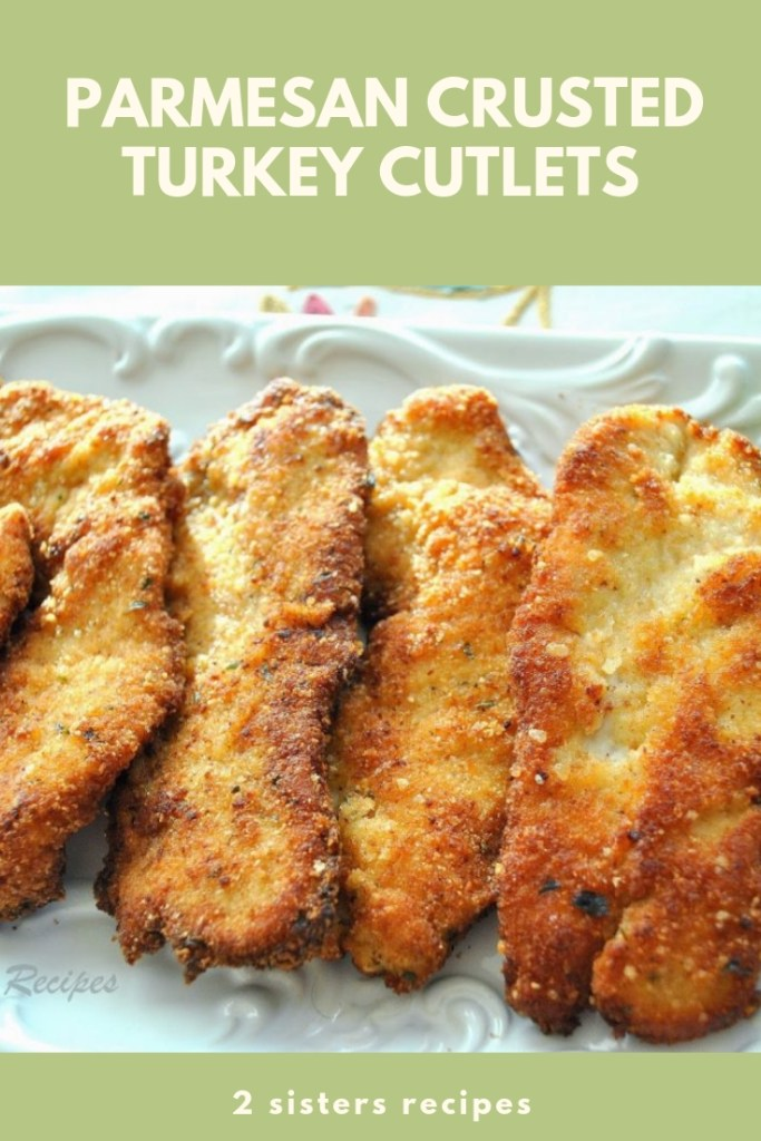 Parmesan Crusted Turkey Cutlets 2 Sisters Recipes By Anna And Liz