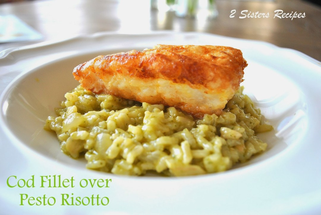 Cod Fillet over Pesto Risotto by 2sistersrecipes.com