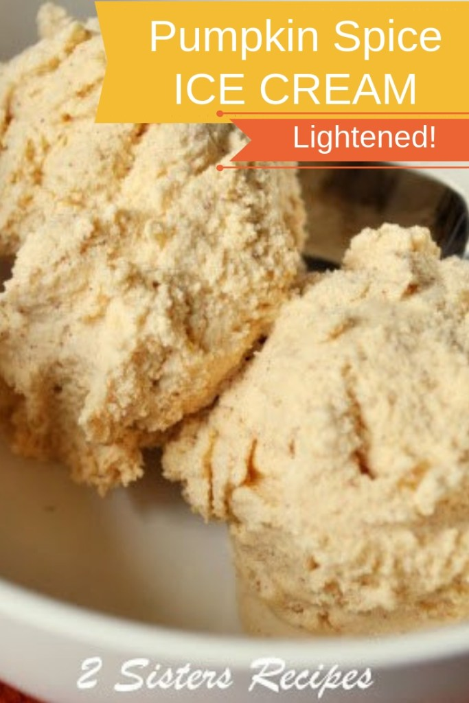 Pumpkin Spice Ice Cream - Lightened! by 2sistersrecipes.com