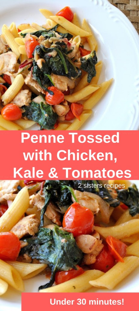 Penne Tossed with Chicken, Kale & Tomatoes by 2sistersrecipes.com