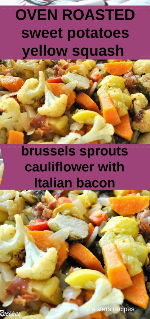 Sweet Potatoes, yellow squash, brussels sprouts, cauliflower with Italian bacon by 2sistersrecipes.com