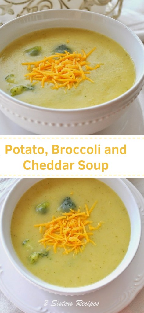 Potato, Broccoli and Cheddar Soup by 2sistersrecipes.com