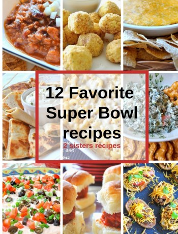 12 Favorite Super Bowl Recipes! by 2sistersrecipes.com