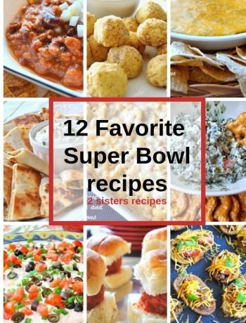 12 Favorite Super Bowl Recipes! by 2sistersrecipes.com
