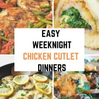 6 Easy Weeknight Chicken Cutlet Dinners