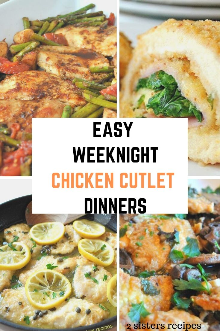 6 Easy Weeknight Chicken Cutlet Dinners by 2sistersrecipes.com