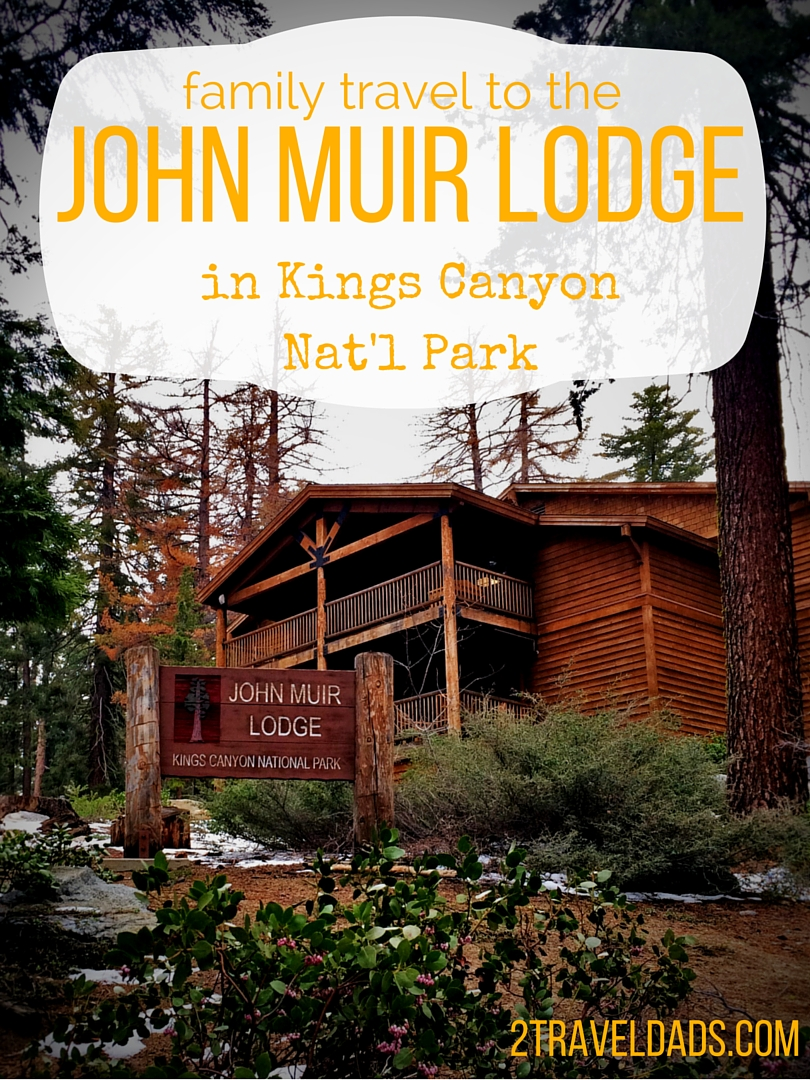 Family Travel To John Muir Lodge In Kings Canyon National Park