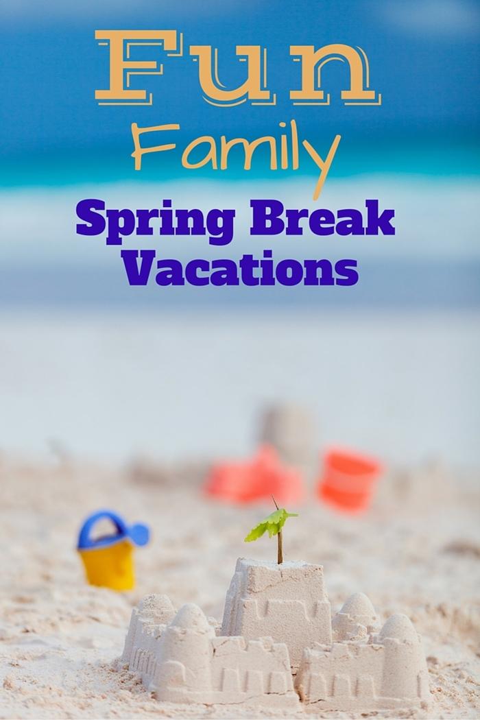 Fun Family Spring Break Vacation Ideas