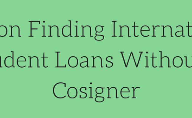 International Student Loans Without A Cosigner Student Loans
