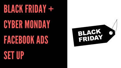 Black Friday + Cyber Monday Facebook Ads Set Up