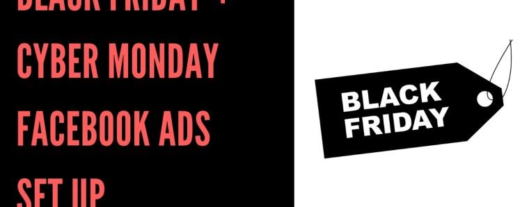 Black Friday + Cyber Monday Facebook Ads Set Up