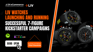 Scaling DTC Brand, LIV Watches with 4 Kickstarter Campaigns and FB Ads