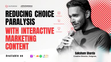 Using Interactive Marketing Content to Reduce Choice Paralysis w/ Saksham Sharda