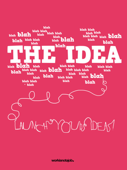 """Launch your ideas!The world needs your contributions and can't wait to see what you've got.Appropriate quote:""""A year from now you may wish you had started today."""" - Karen LambMake sure your idea isn't all talk. What are you working on?"""