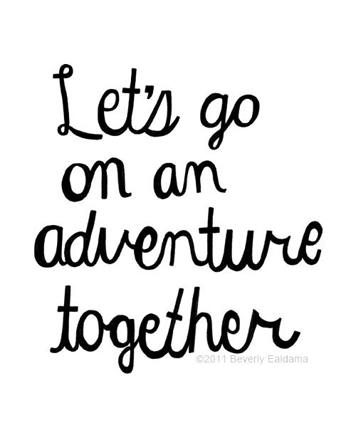 Let's go on an adventure together FOLLOW SAYING IMAGES FOR MORE INSPIRED IMAGES & QUOTES