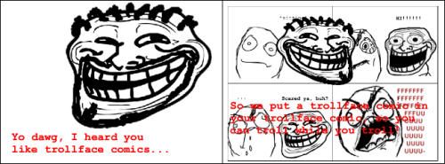Trollface Comics - Yo dawg…  Submitted by Charlie